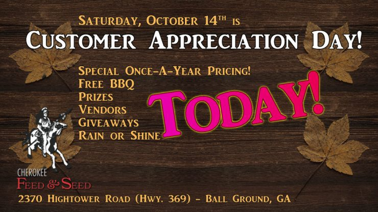 Today is Customer Appreciation Day at Cherokee Feed & Seed in Ball Ground, GA