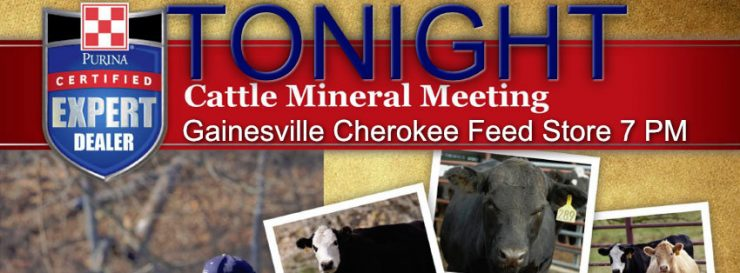 Purina Cattle Mineral Meeting tonight at Cherokee Feed & Seed in Gainesville, GA 7 PM