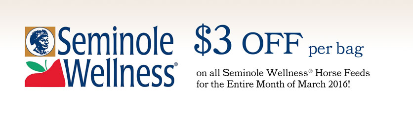 $3 OFF per bag on all Seminole Wellness® Horse Feeds for the Entire Month of March 2016!