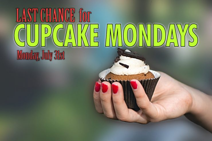 Cupcake Monday's are ending July 31st